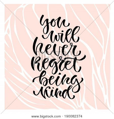 Hand lettered vector phrase. Modern calligraphic print. Handwritten quote for cards, poster or t-shirt. You will never regret being kind