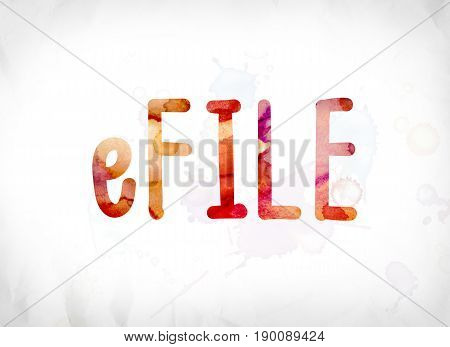 Efile Concept Painted Watercolor Word Art