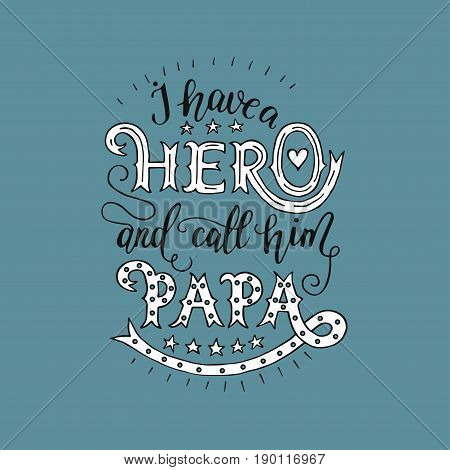 Excellent vector lettering holiday card for father. I have a hero and call him papa.