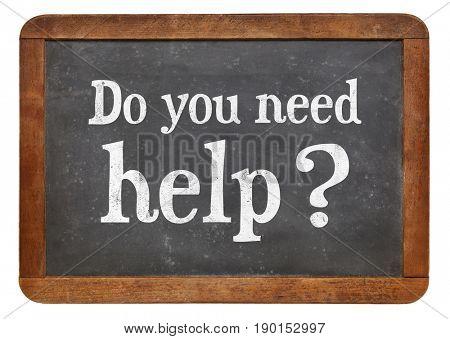 Do you need help? White chalk text on a vintage slate blackboard