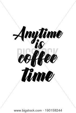 Coffee related illustration with quotes. Graphic design lifestyle lettering. Anytime is coffee time.