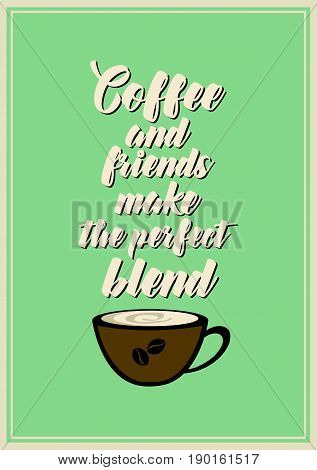 Coffee related illustration with quotes. Graphic design lifestyle lettering. Coffee and friends make the perfect blend.