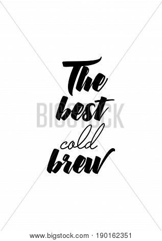 Coffee related illustration with quotes. Graphic design lifestyle lettering. The best cold brew.