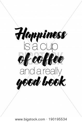 Coffee related illustration with quotes. Graphic design lifestyle lettering. Happiness is a cup of coffee and a really good book.