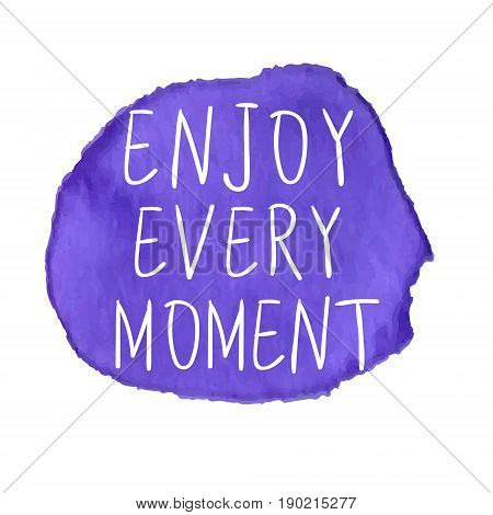 ENJOY EVERY MOMENT inscription on watercolor stain. VECTOR. White letters on purple paint spot