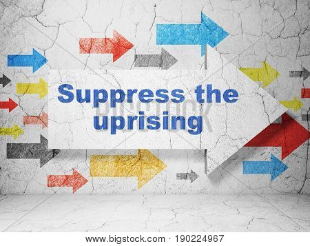 Political concept:  arrow with Suppress The Uprising on grunge textured concrete wall background, 3D rendering