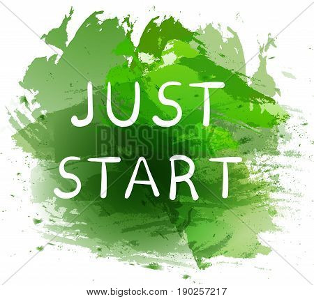 JUST START. Motivational phrase on green paint splash background. Hand written white letters. VECTOR illustration.