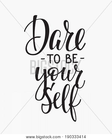 Dare to be yourself quote lettering. Calligraphy inspiration graphic design typography element. Hand written postcard. Cute simple vector sign.