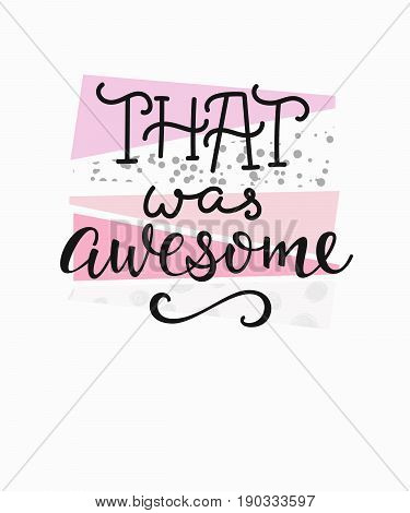 That was awesome quote lettering. Calligraphy inspiration graphic design typography element. Hand written postcard. Cute simple vector sign.