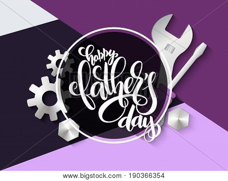 Vector father's day greetings card with hand lettering - happy father's day - with mechanical tools, gear and nut.
