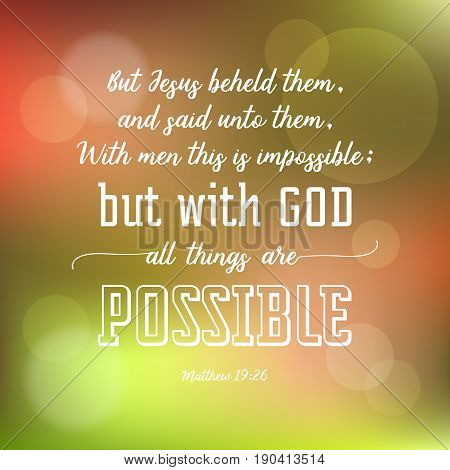 with god all things are possible and colourful bokeh background, verse from bible in calligraphic for use as poster or design t shirt