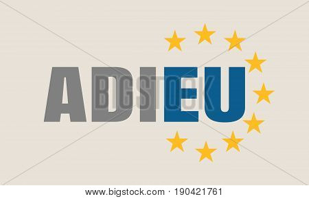 Image relative to politic situation between great britain and european union. Politic process named as brexit. French language word. Translation of the inscription goodbuy. Yellow stars from EU flag