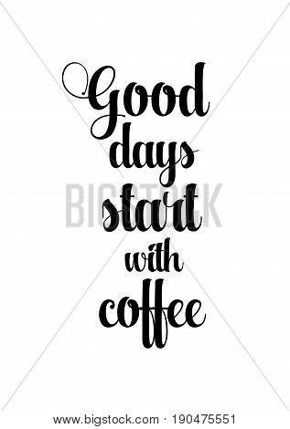 Coffee related illustration with quotes. Graphic design lifestyle lettering. Good days start with coffee.