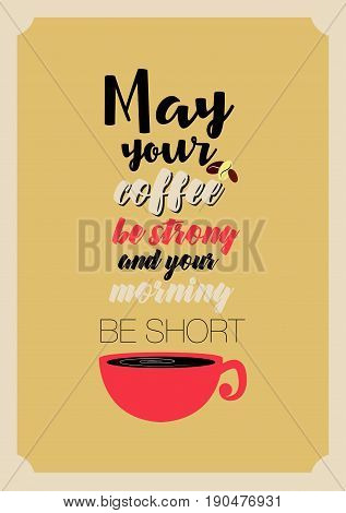 Coffee related illustration with quotes. Graphic design lifestyle lettering. May your coffee be strong and your morning be short.