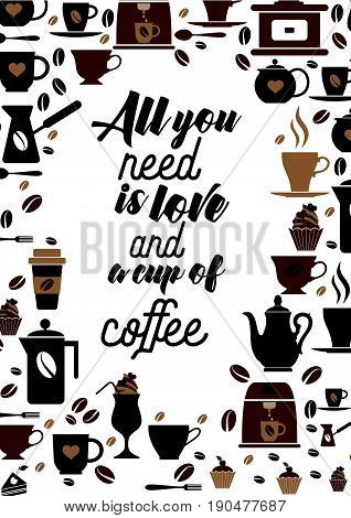 Coffee related illustration with quotes. Graphic design lifestyle lettering. All you need is love and a cup of coffee.