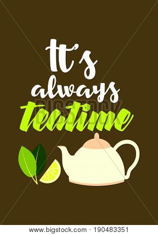 Coffee related illustration with quotes. Graphic design lifestyle lettering. It's always teatime.