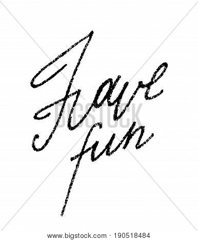 Have fun, black elegant textured free hand line lettering isolated on white background.Wish of having a good time traced and vectorized calligraphic hand-written text for modern trendy graphic design