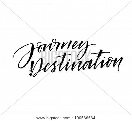 Journey destination phrase. Ink illustration. Modern brush calligraphy. Isolated on white background.
