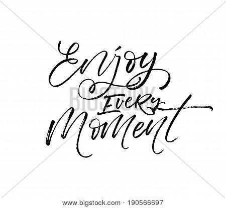 Enjoy every moment phrase. Ink illustration. Modern brush calligraphy. Isolated on white background.