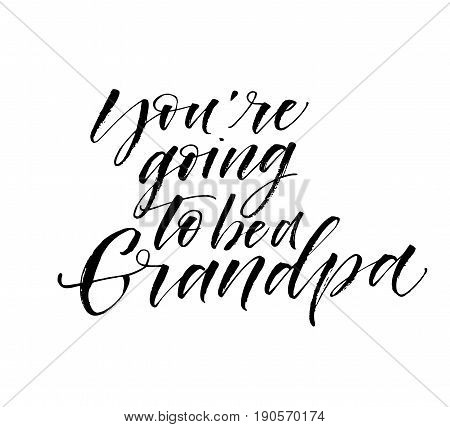 You are going to be a grandpa card. Ink illustration. Modern brush calligraphy. Isolated on white background.
