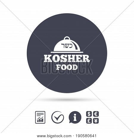 Kosher food product sign icon. Natural Jewish food with platter serving symbol. Report document, information and check tick icons. Currency exchange. Vector