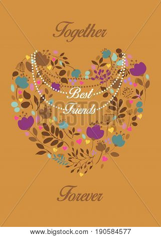 Best Friends. Together Forever. Floral heart with pearl necklace and text. Graceful colorful flowers and plants