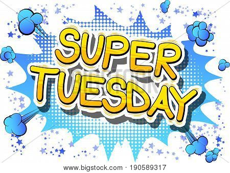 Super Tuesday - Comic book style word on abstract background.