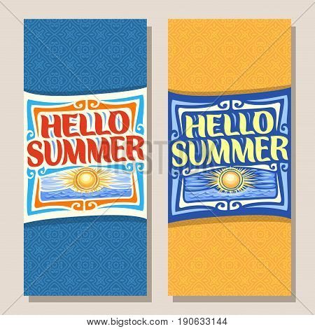 Vector vertical banners for Summer season: 2 layouts with yellow background, templates with lettering title text in frame - hello summer, summertime flyers with sun on cloudy sky and blue sea waves.