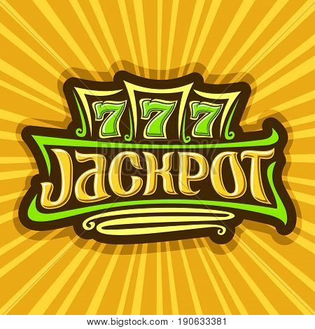 Vector poster for Jackpot theme: gambling logo for online casino on background of rays of light, gamble sign with lettering text - jackpot, win on reel of slot machine lucky symbol 777, icon for Vegas