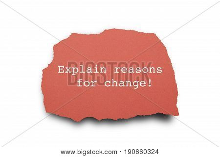 EXPLAIN REASONS FOR CHANGE word written under torn paper .