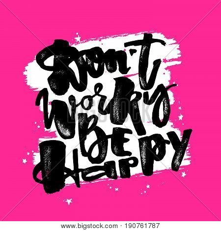 Dont Worry Be Happy.dry Brush Ink Artistic Modern Calligraphy Print.
