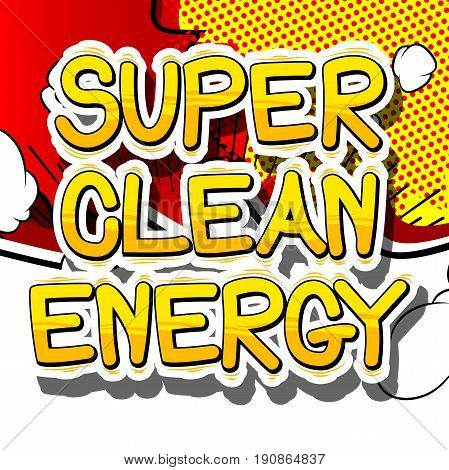 Super Clean Energy - Comic book style word on abstract background.