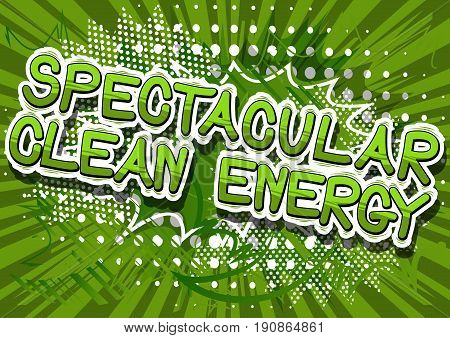 Spectacular Clean Energy - Comic book style word on abstract background.