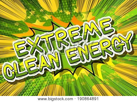 Extreme Clean Energy - Comic book style word on abstract background.