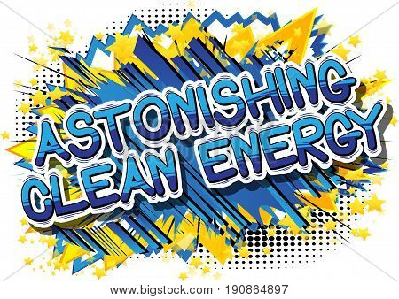 Astonishing Clean Energy - Comic book style word on abstract background.