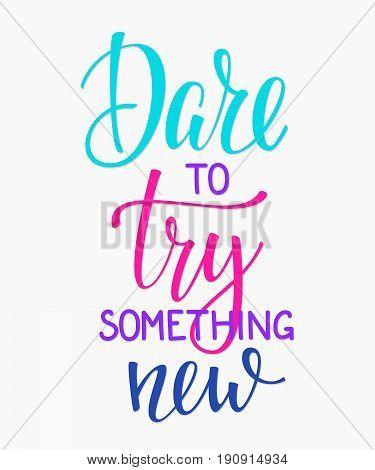 Dare to try something new quote lettering. Calligraphy inspiration graphic design typography element. Hand written postcard. Cute simple sign.