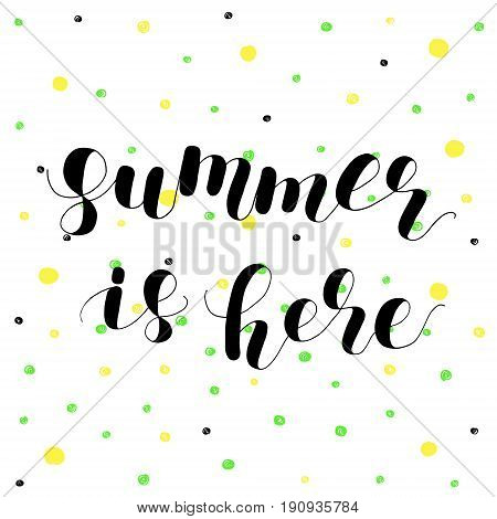 Summer is here. Lettering vector illustration. Inspiring quote. Motivating modern calligraphy. Great for postcards, prints and posters, greeting cards, home decor, apparel design and more.