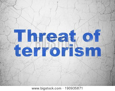 Political concept: Blue Threat Of Terrorism on textured concrete wall background