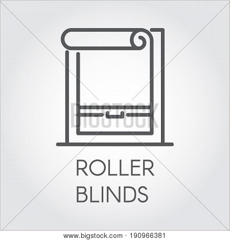 Window roller blinds icon in outline style. Pictograph for home and office interior design concept, shop catalog, online shops and other projects. Vector graphic label