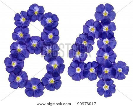Arabic Numeral 84, Eighty Four, From Blue Flowers Of Flax, Isolated On White Background