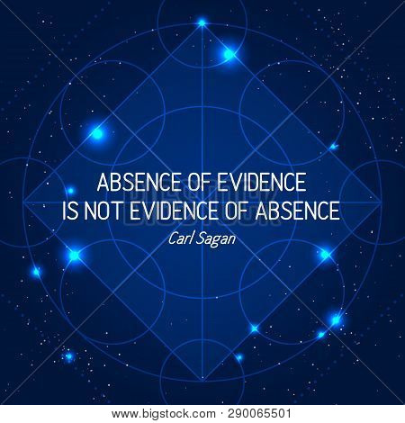 Absence Of Evidence Is Not Evidence Of Absence. Science Quote On Space Geometric Background With Sta