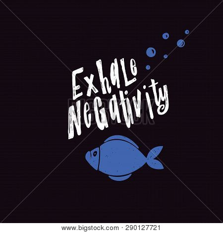 Exhale Negativity. Lettering Poster. Motivation. Illustration Of Fish With Lettering Quote Inside. B