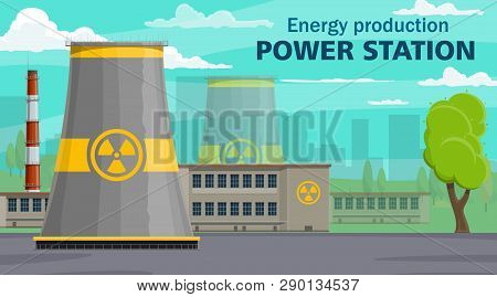 Nuclear Power Plant, Energy Production. Vector Energy Reactor Building With Radiation Sign, Industri