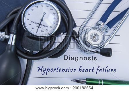 Diagnosis Hypertensive Heart Failure. A Stethoscope, Sphygmomanometer With A Cuff Lie On Medical For