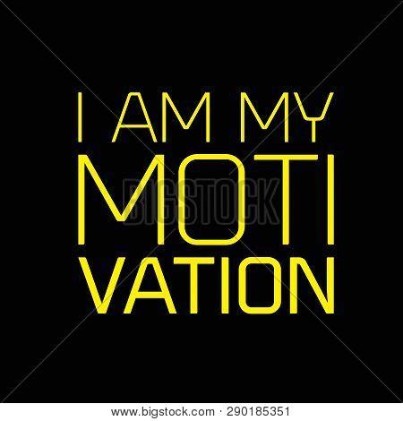 I Am My Motivation Creative Motivation Quote Design
