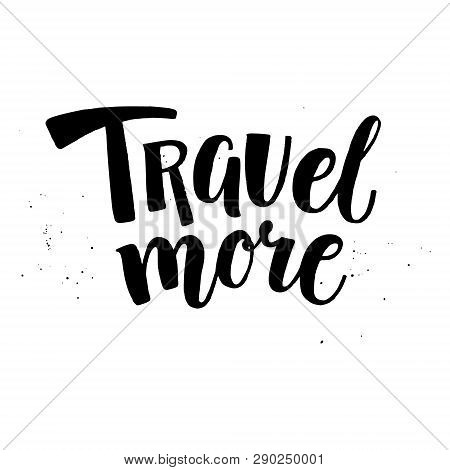Travel More - Motivational Inspirational Hand-written Text Lettering, Vector Illustration Isolated O
