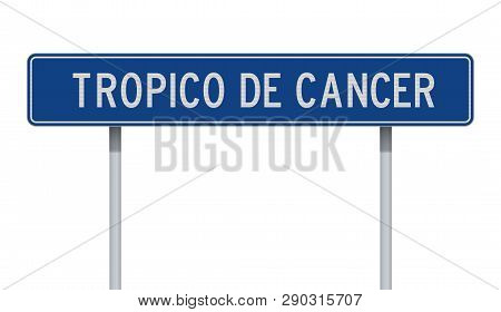 Vector Illustration Of The Tropic Of Cancer Blue Road Sign In Spanish