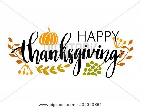 Hand Drawn Happy Thanksgiving Typography Poster. Celebration Quote Happy Thanksgiving With Harvest F