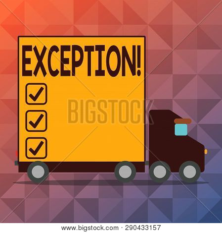 Conceptual hand writing showing Exception. Business photo text Person or thing that is excluded from general statement Different Lorry Truck with Covered Back Container to Transport Goods. poster