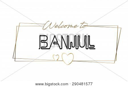 Banjul Welcome To Text Neon Lettering Typography. Word For Logotype, Badge, Icon, Card, Postcard, Lo